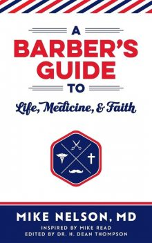 A Barber's Guide To Life, Medicine, and Faith, Mike Nelson