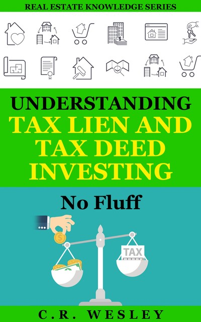 Understanding Tax Lien and Tax Deed Investing No Fluff eBook, C.R. Wesley