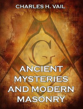 Ancient Mysteries And Modern Masonry, Charles H. Vail