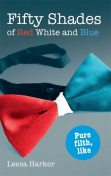 Fifty Shades of Red White and Blue, Leesa Harker