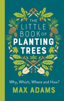 The Little Book of Planting Trees, Max Adams