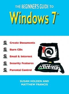 The Beginner's Guide to Windows 7, Matthew Francis, Susan Holden