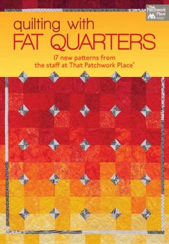 Quilting with Fat Quarters, That Patchwork Place