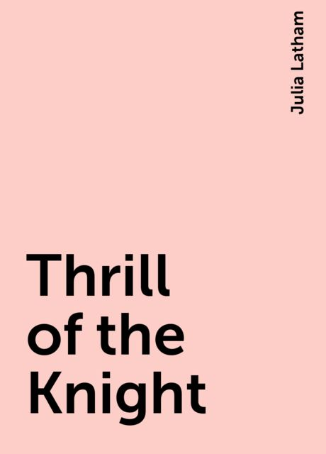 Thrill of the Knight, Julia Latham