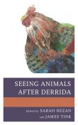 Seeing Animals after Derrida, David Brooks, José Alaniz, David Huebert, Bonnie Gill, Gavin Rae, Kirsten Strom, Malin Palani, Megan E. Cannella, Nicole Mennell, Rodolfo Piskorski