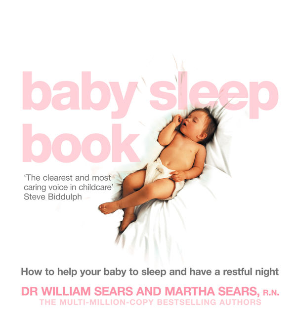 The Baby Sleep Book: How to help your baby to sleep and have a restful night, Martha Sears, William Sears