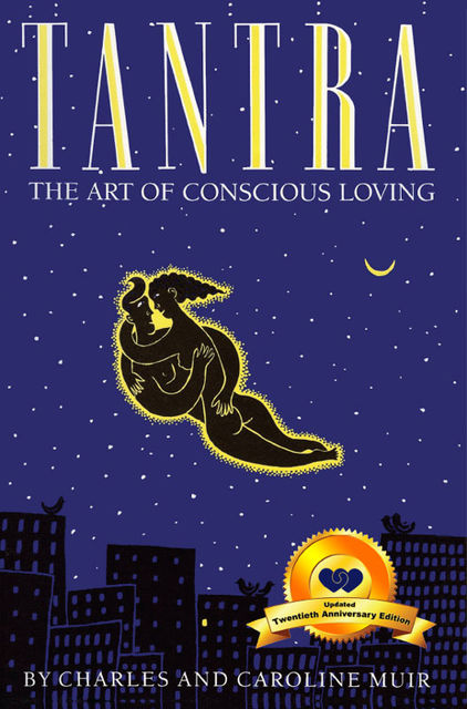 Tantra: The Art of Conscious Loving, Caroline Muir, Charles Muir