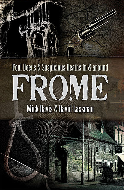 Foul Deeds and Suspicious Deaths in and around Frome, David Lassman, Mick Davies