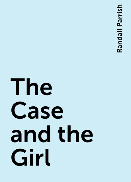 The Case and the Girl, Randall Parrish