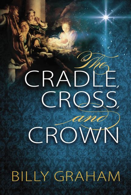 The Cradle, Cross, and Crown, Billy Graham