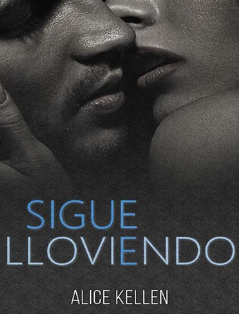 Sigue lloviendo (Spanish Edition), Alice Kellen