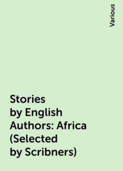 Stories by English Authors: Africa (Selected by Scribners), Various