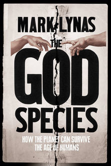 The God Species: How Humans Really Can Save the Planet, Mark Lynas