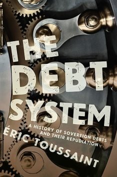 The Debt System: A History of Sovereign Debts and Their Repudiation, Eric Toussaint