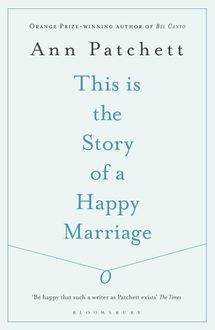This Is the Story of a Happy Marriage, Ann Patchett