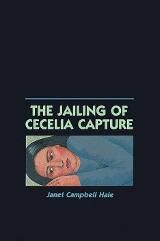 The Jailing of Cecelia Capture, Janet Hale