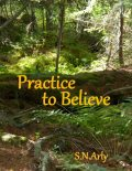 Practice to Believe, S.N. Arly