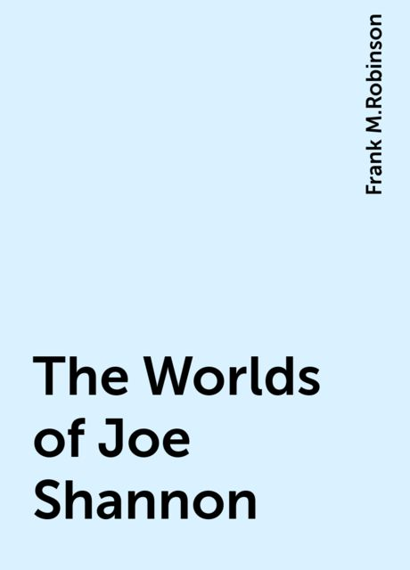 The Worlds of Joe Shannon, Frank M.Robinson