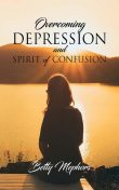 Overcoming Depression and Spirit of Confusion, Betty Mephors