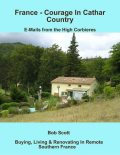 France – Courage In Cathar Country: E-Mails from the High Corbieres, Bob Scott