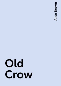 Old Crow, Alice Brown
