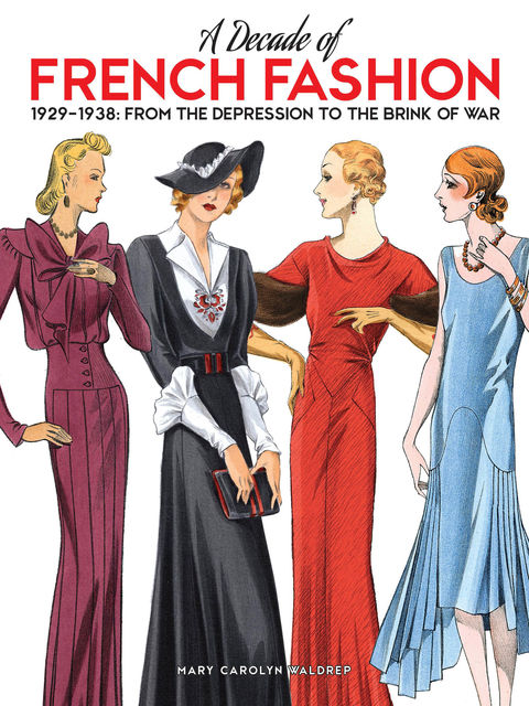 A Decade of French Fashion, 1929-1938, Mary Carolyn Waldrep