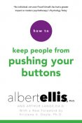 How to Keep People from Pushing Your Buttons, Albert Ellis, Arthur Lange
