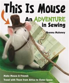 This Is Mouse-An Adventure in Sewing, Brenna Maloney