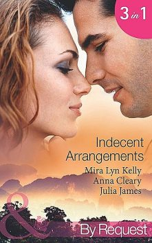 Indecent Arrangements, Anna Cleary, Julia James, Mira Lyn Kelly
