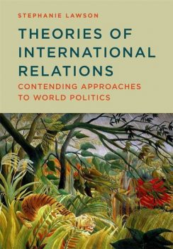 Theories of International Relations: Contending Approaches to World Politics, Stephanie Lawson