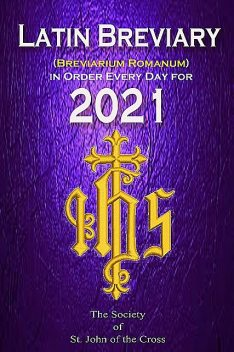 Latin Breviary (Breviarium Romanum) Every Day, in Order for 2021, Society of St. John of the Cross