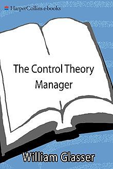 The Control Theory Manager, William Glasser