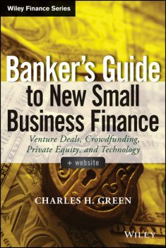 Banker's Guide to New Small Business Finance, Charles Green