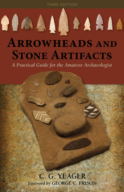 Arrowheads and Stone Artifacts, C.G.Yeager