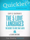 Quicklet on Gary D. Chapman's The 5 Love Languages (CliffNotes-like Summary), Claire Shefchik