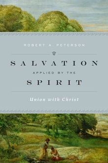 Salvation Applied by the Spirit, Robert Peterson