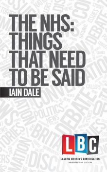 The NHS: Things That Need To Be Said, Iain Dale