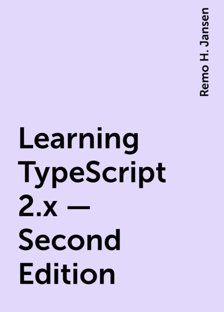 Learning TypeScript 2.x – Second Edition, Remo H. Jansen