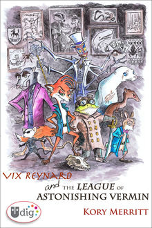Vix Reynard and the League of Astonishing Vermin, Kory Merritt