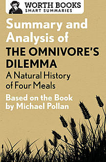 Summary and Analysis of The Omnivore's Dilemma: A Natural History of Four Meals 1, Worth Books