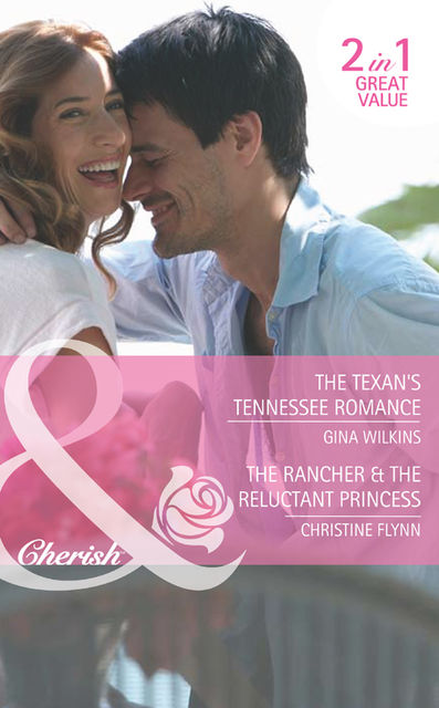 The Texan's Tennessee Romance / The Rancher & the Reluctant Princess, Gina Wilkins, Christine Flynn