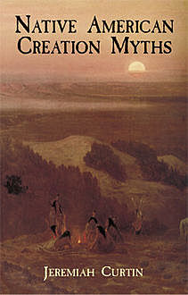 Native American Creation Myths, Jeremiah Curtin