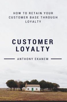 Customer Loyalty, Anthony Ekanem