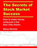 The Secrets of Stock Market Success: How to Make Money Using Just a Few Blue Chip Shares, Steve Nichols