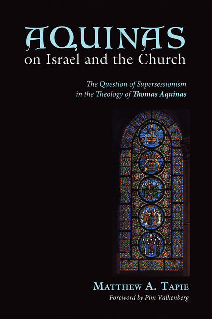 Aquinas on Israel and the Church, Matthew A. Tapie