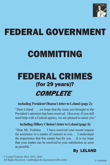Federal Government Committing Federal Crimes (For 29 Years)? / Complete, Leland Yoshitsu