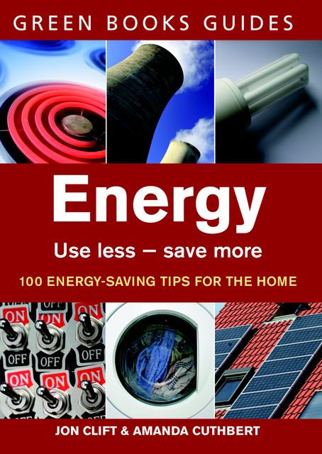 Energy: Use Less-Save More, Amanda Cuthbert, Jon Clift