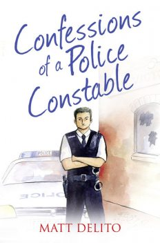 Confessions of a Police Constable (The Confessions Series), Matt Delito