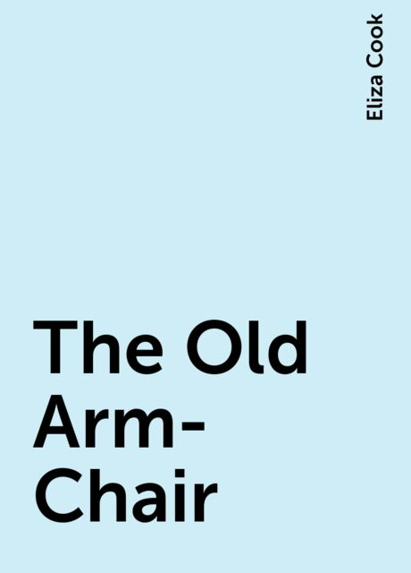 The Old Arm-Chair, Eliza Cook