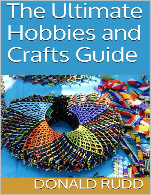 The Ultimate Hobbies and Crafts Guide, Donald Rudd